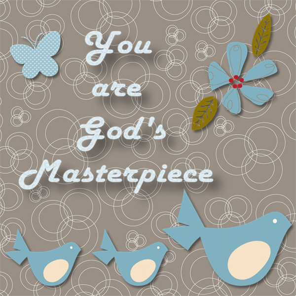 you are gods masterpiece