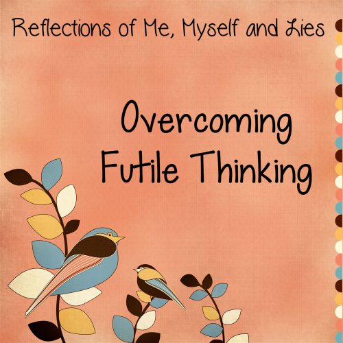 Overcoming Futile Thinking