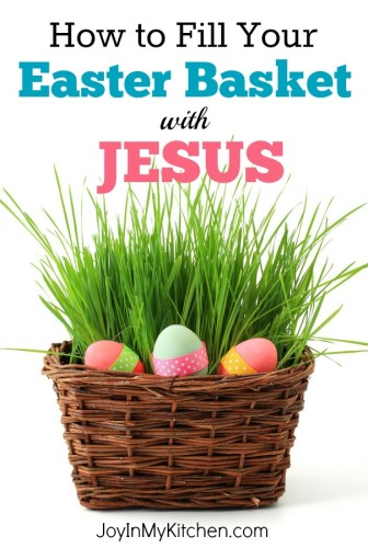 How to Fill your Easter Basket with Jesus